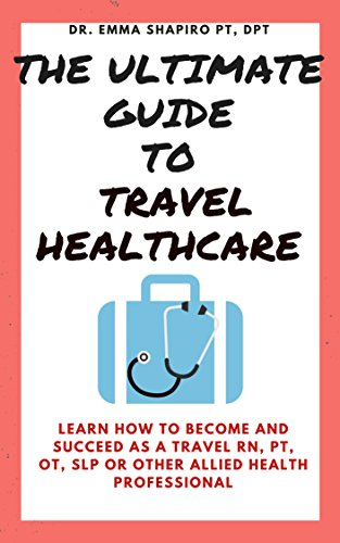 !B.e.s.t The Ultimate Guide To Travel Healthcare: Learn How To Become And Succeed As A Travel RN, PT, OT Or O<br />E.P.U.B