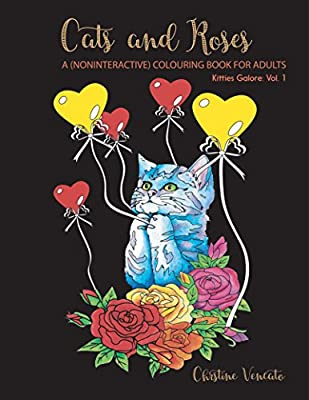 Cats and Roses: A Cats and Kittens (Noninteractive) Colouring Book for Adults (Kitties Galore 1)