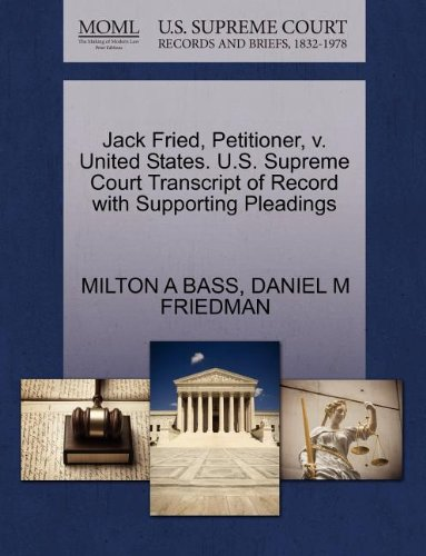 Jack Fried, Petitioner, v. United States. U.S. Supreme Court Transcript of Record with Supporting Pleadings