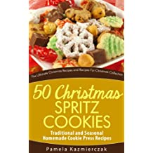 50 Christmas Spritz Cookies – Traditional and Seasonal Homemade Cookie Press Recipes (The Ultimate Christmas Recipes and Recipes For Christmas Collection Book 11)