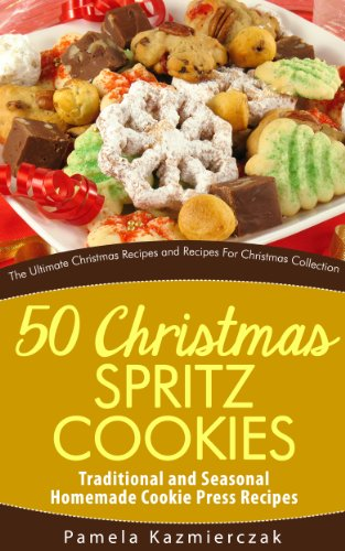 50 Christmas Spritz Cookies – Traditional and Seasonal Homemade Cookie Press Recipes (The Ultimate Christmas Recipes and Recipes For Christmas Collection Book 11) by [Kazmierczak, Pamela]
