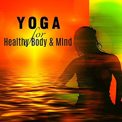 Yoga for Healthy Body & Mind: Inner Peace & Balance, The Best Yoga Class & Individual Session Music