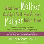 What Your Mother Couldn't Tell You and Your Father Didn't Know: Advanced Relationship Skills for Better Communication and Lasting Intimacy | John Gray