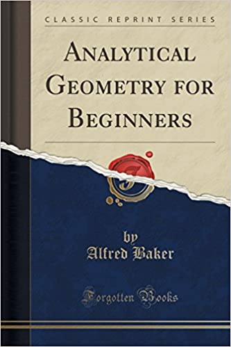 Analytical Geometry for Beginners (Classic Reprint): Alfred