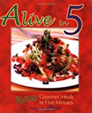 Alive in 5: Raw Gourmet Meals in Five Minutes (Paperback)