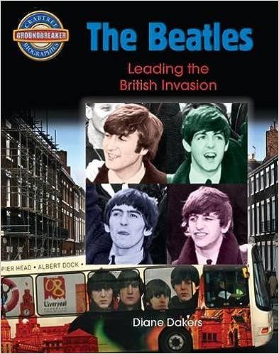 The Beatles: Leading the British Invasion (Crabtree Groundbreaker Biographies) (Groundbreaker Biographes)
