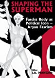 img - for Shaping the Superman: Fascist Body as Political Icon   Aryan Fascism (Sport in the Global Society) book / textbook / text book
