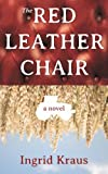 The Red Leather Chair, Ingrid Kraus, 0615723705