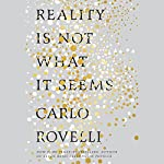 Reality Is Not What It Seems: The Journey to Quantum Gravity | Carlo Rovelli,Simon Carnell - translator,Erica Segre - translator