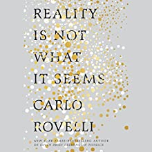 Reality Is Not What It Seems: The Journey to Quantum Gravity Audiobook by Carlo Rovelli, Simon Carnell - translator, Erica Segre - translator Narrated by Roy McMillan