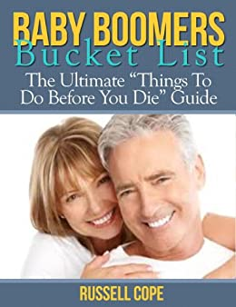 "Baby Boomers Bucket List: The Ultimate ""Things To Do Before You Die"" Guide by [Cope, Russell]"