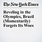 Reveling in the Olympics, Brazil (Momentarily) Forgets Its Woes | Andrew Jacobs