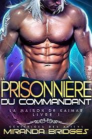 La Prisonnière du commandant: Génitrices des aliens (La Maison de Kaimar t. 1) (French Edition)