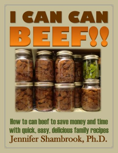 I CAN CAN BEEF!! How to can beef to save money and time with quick, easy, delicious family recipes (Frugal Living Series Book 1) by [Shambrook, Jennifer]