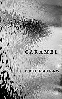 Caramel: Part I by [Outlaw, Haji]