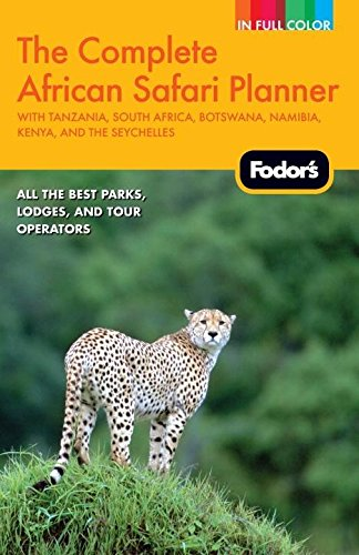 Fodor's The Complete African Safari Planner: with Tanzania, South Africa, Botswana, Namibia, Kenya, and the Seychelles (Full-color Travel Guide)