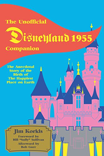 Amazon the unofficial disneyland 1955 companion the anecdotal the unofficial disneyland 1955 companion the anecdotal story of the birth of the happiest place fandeluxe Choice Image