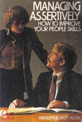 Managing Assertively: How to Improve Your People Skills (A Self-teaching guide)