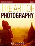 The Art of Photography (Digital Photography Book 2)