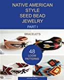 Native American Style Seed Bead Jewelry. Part I. Bracelets: 48 Loom Patterns (Volume 1)