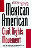 Encyclopedia of the Mexican American Civil Rights Movement, Matt S. Meier, 0313304254