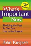 What's Important Now: Shedding the Past So You Can Live in the Present
