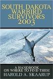 South Dakota Warbird Survivors 2003, Harold A. Skaarup, 0595263798