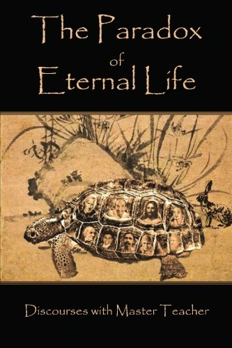 Read Online The Paradox of Eternal Life: Discourses with Master Teacher pdf