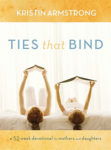 Ties that Bind: A 52-Week Devotional for Mothers and - That Ties Bind Book
