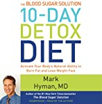 The Blood Sugar Solution 10-Day Detox Diet: Activate Your Body's Natural Ability to Burn Fat and Lose Weight Fast | Mark Hyman