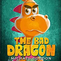 The Bad Dragon: (Childrens books about Behavior, Emotions, Anger, Picture, Preschool, Ages 3 5, Baby, Kids, Kindergarten) (Emotions & Feelings)
