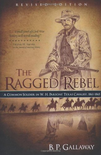 The Ragged Rebel: A Common Soldier in W. H. Parsons' Texas Cavalry, 1861-1865, Revised Edition