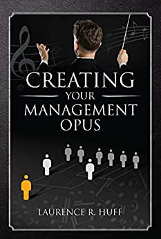 Creating Your Management Opus by [Huff, Laurence R. ]