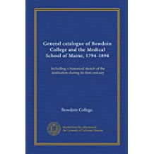 General catalogue of Bowdoin College and the Medical School of Maine, 1794-1894: including a historical sketch...