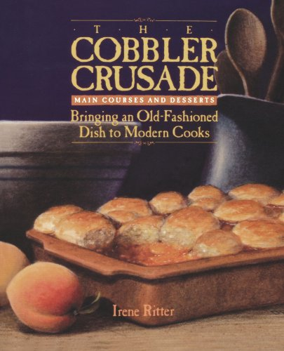 The Cobbler Crusade: Bringing An Old-fashioned Dish To Modern Cooks by Irene Ritter