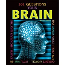 101 Questions Your Brain Has Asked about Itself But Couldn't Answer...Until Now