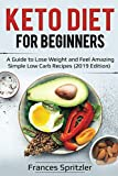 Keto Diet for Beginners: A Guide to Lose Weight and Feel Amazing - Simple Low Carb Recipes