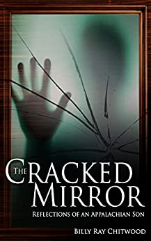 The Cracked Mirror, Reflections of an Appalachian Son by [Chitwood, Billy Ray]