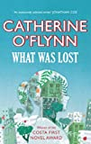 Front cover for the book What Was Lost by Catherine O'Flynn