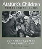 Ataturk's Children : Turkey and the Kurds, Rugman, Jonathan and Hutchings, Roger, 0826454909