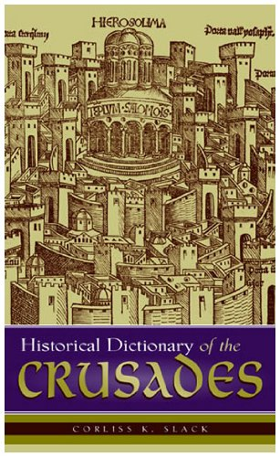 Historical Dictionary of the Crusades (Historical Dictionaries of War, Revolution, and Civil Unrest)