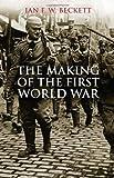 The Making of the First World War, Ian F. W. Beckett, 0300162022