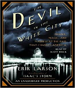 image for By Larson, Erik The Devil in the White City: Murder, Magic, and Madness at the Fair That Changed America Unabridged Edition Audio CD
