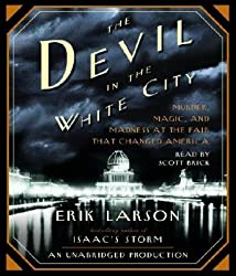 By Larson, Erik The Devil in the White City: Murder, Magic, and Madness at the Fair That Changed America Unabridged Edition Audio CD