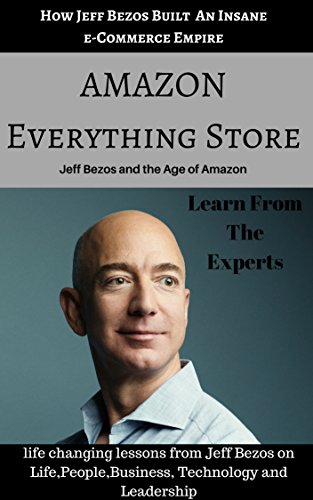AMAZON Everything Store: life changing lessons from  Amazon Founder Jeff Bezos (English Edition)