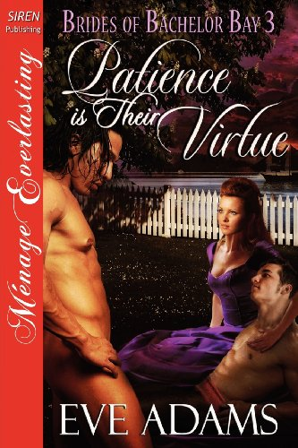 Patience Is Their Virtue [Brides of Bachelor Bay 3] [The Eve Adams Collection] (Siren Publishing Menage Everlasting) (Brides of Bachelor Bay: Siren Publishing Menage Everlasting)