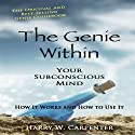 The Genie Within: Your Subconscious Mind - How It Works and How to Use It Audiobook by Harry W. Carpenter Narrated by Matt Stone