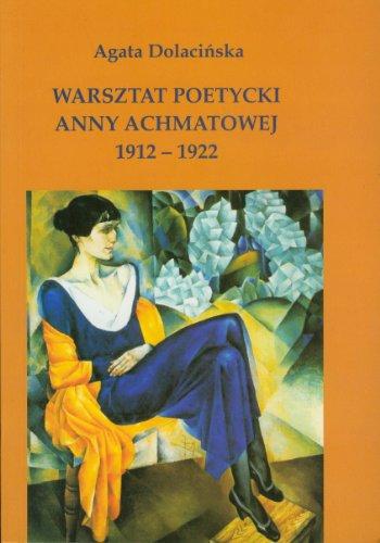 Warsztat poetycki Anny Achmatowej 1912 - 1922 Agata Dolacinska