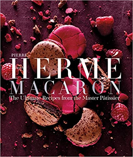Pierre Hermé Macarons: The Ultimate Recipes