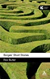 Borges' Short Stories: A Reader's Guide, Rex Butler, 0826442986